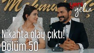 Yeni Gelin 50. Bölüm - Nikahta Olay Çıktı!