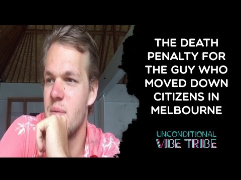 The death penalty for the guy who mowed down citizens in Melbourne