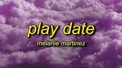 Melanie Martinez - Play Date (Lyrics)   i guess i'm just a playdate to you
