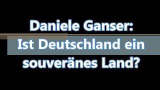 Daniele Ganser: Ist Deutschland ein souveränes Land?