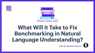 Rasa Reading Group: What Will it Take to Fix Benchmarking in Natural Language Understanding