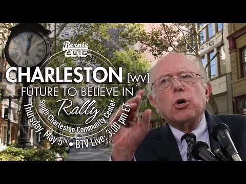 Bernie Sanders LIVE from Charleston, WV - A Future to Believe in Rally