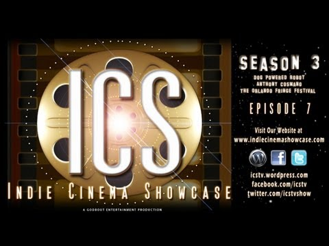 Indie Cinema Showcase S3 Ep 7 Dog Powered Robot / Anthony Cosmano / The Orlando Fringe Festival