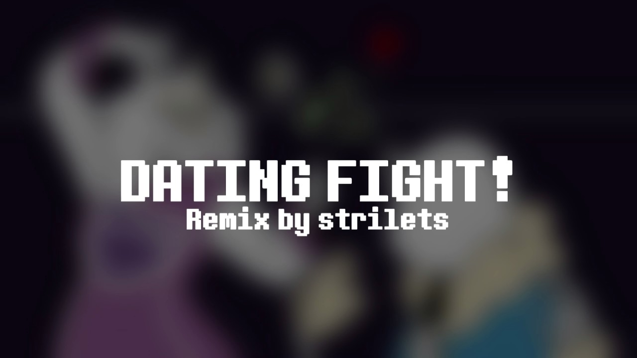 Dating fight remix undertale