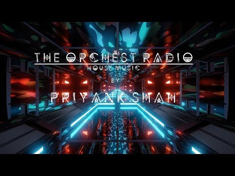 Priyank Shah - The Orchest Radio (House Music)