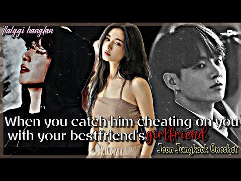 When you catch him cheating on you with your bestfriend's girlfriend [Jungkook Oneshot]
