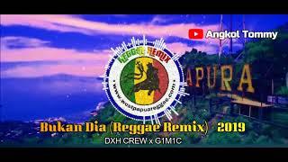 Dxh Crew X G1M1C Bukan Dia Reggae Remix - 2019.mp3