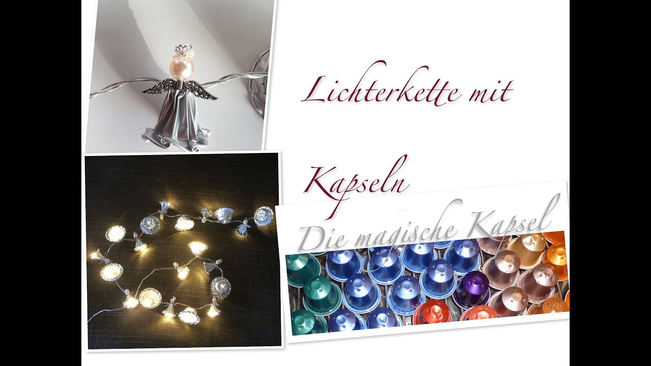 diy lichterkette aus kaffeekapsel mit kapsel engeln die magische kaffee kapsel youtube. Black Bedroom Furniture Sets. Home Design Ideas