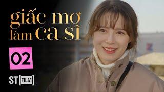 GIẤC MƠ LÀM CA SĨ TẬP 2 | Phim Tình Cảm Hàn Quốc Hay Nhất 2020 | Phim Hàn Quốc 2020