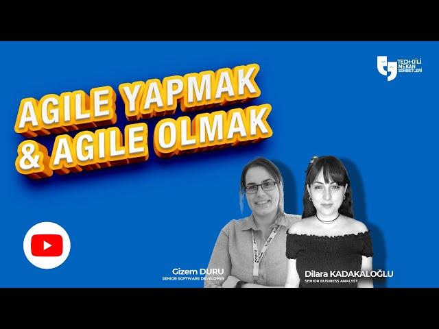 Techdili Mekan Sohbetleri: Agile Yapmak & Agile Olmak