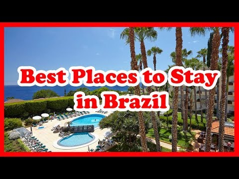 6 Best Places To Stay In Brazil | USA | Love Is Vacation