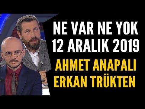 Ne Var Ne Yok 12 Aralık 2019 / Ahmet Anapalı - Erkan Trükten