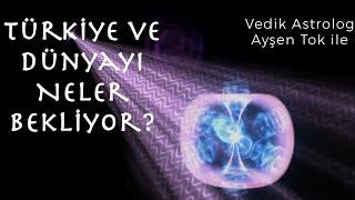 Türkiye ve Dünyayı Neler Bekliyor? Vedik Astrolog Ayşen Tok ile