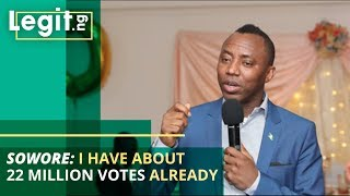 Sowore: I have about 22 million votes already| Legit TV