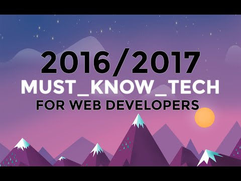 2016/2017 MUST-KNOW WEB DEVELOPMENT TECH - Watch this if you