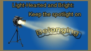Light-Hearted and Bright: Keep the spotligth on Belonging