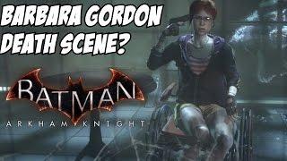 Batman: Arkham Knight Barbara Gordon Death? Oracle Dies? Scarecrow Gas