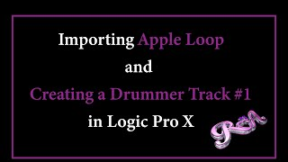 Logic Pro X - Importing Apple Loop and Creating a Drummer Track #1