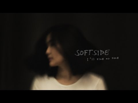 SOFT SIDE - I'll Sing My Song  [Official Music Video]