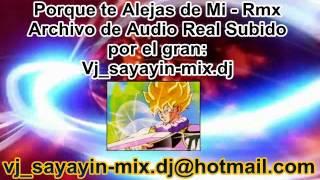 Poque te alejas de mi Rmx Feat vj sayayin mix dj(0998141517)