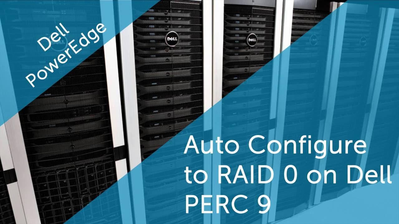 Auto Configure to RAID 0 on Dell PERC 9 or later