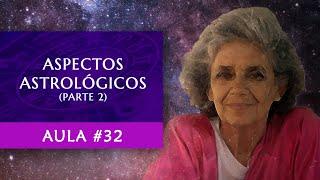 Aula #32 - Aspectos Astrológicos (Parte 2) - Maria Flávia de Monsaraz