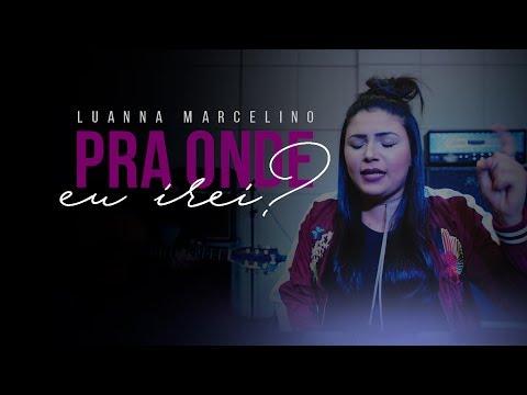 Luanna Marcelino - Pra onde eu irei (cover Morada)