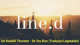 Ian Randall Thornton - Do You Rise (Tradução/Legendado)
