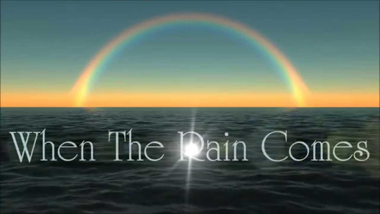 「When the Rain Comes」的圖片搜尋結果