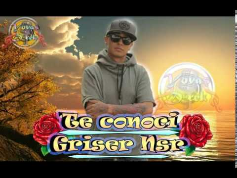GRISER NSR  /  Te conoci Letra / 2014