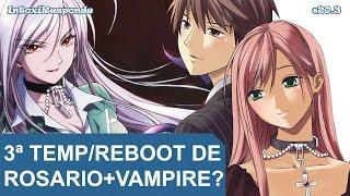 Chance de 3ª temporada/reboot de Rosario to Vampire (Season 3) | IntoxiResponde #20.3