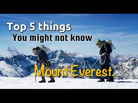 Top 5 Things You Might Not Know About Mount Everest.