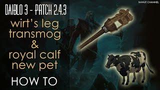 Diablo 3 | 2.4.3 | Wirt's Leg Transmog & Royal Calf New Pet | How to