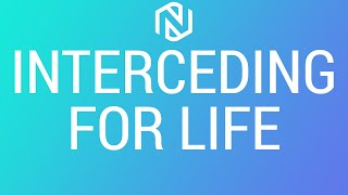 Interceding For Life - May 2, 2021 - NLAC