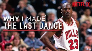 Why I Made The Last Dance | The Story Behind The Jordan Documentary