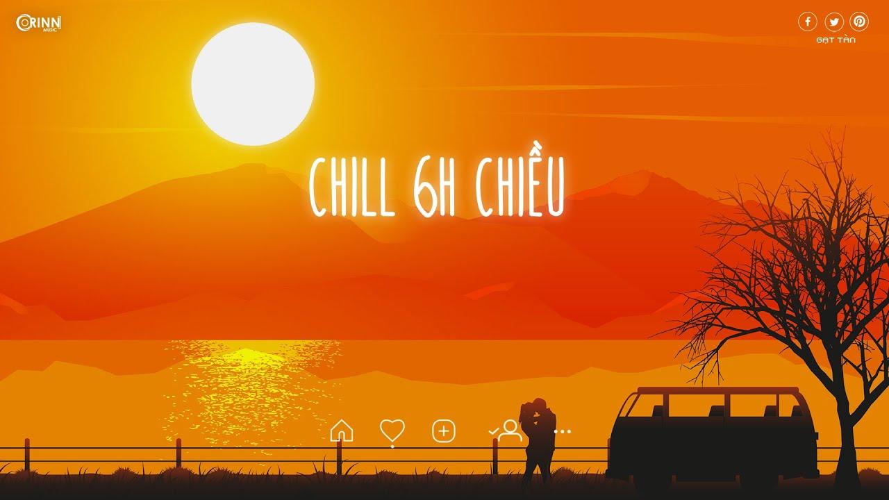 Nhạc chill 6h chiều ~ Lofi Vietnam Nhẹ Nhàng Gây Nghiện ~ Nhạc Chill Buồn Cực Hay | Gạt Tàn Lofi