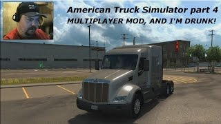 American Truck Simulator part 4, Multiplayer, New Truck, and drunk!