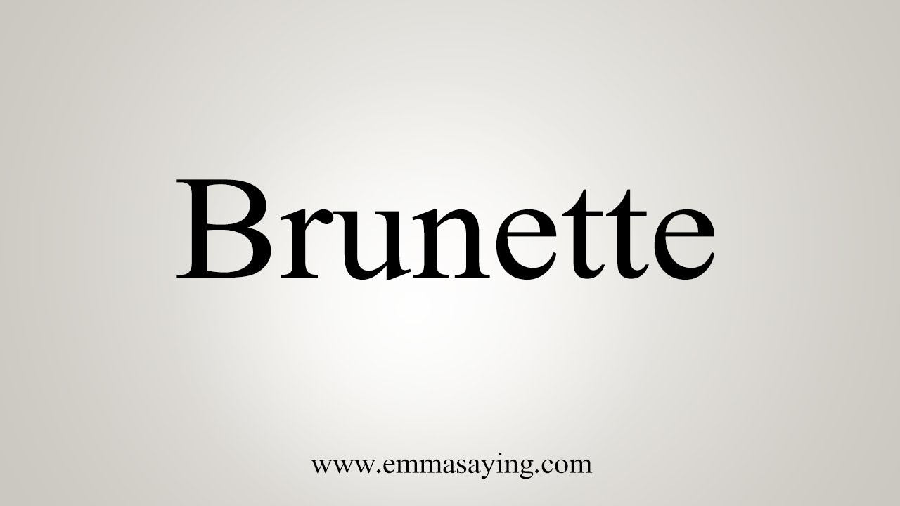 How To Say Brunette