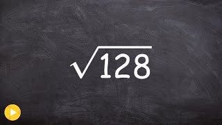 Learn How to Simṗlify the Square Root of a Large Number, Sqrt(128)