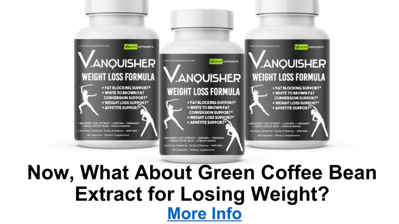 V Anquisher Weight Loss Pills How Does Green Coffee Bean Extract