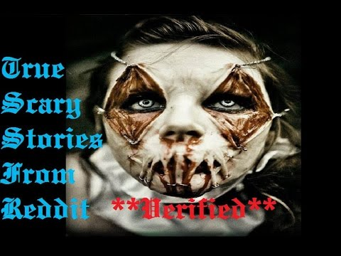True Scary Stories From Reddit *VERIFIED*