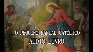 O Pequeno Manual do Católico - Áudio Livro