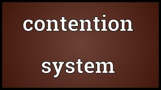 Contention system Meaning