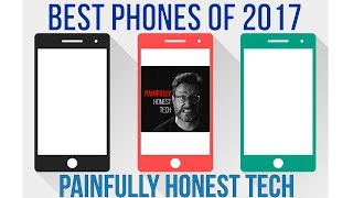 Top 5 Phones of 2017: Painfully Honest Review