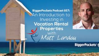 An Introduction to Investing in Vacation Rental Properties with Matt Landau | Podcast 57
