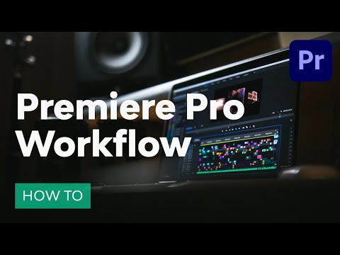 Advanced Editing in Adobe Premiere Pro: A Premiere Pro Workflow