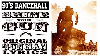 Shine Your Gun - Original gunman lyrics (90's dancehall)