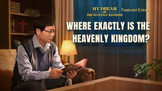 """My Dream of the Heavenly Kingdom"" - Where Exactly Is the Heavenly Kingdom? (klipp3/5)"