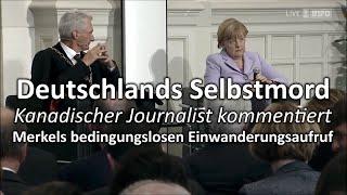Deutschlands Selbstmord - Kanadischer Journalist über Merkels bedingungslosen Einwanderungsaufruf