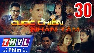 THVL | Cuộc chiến nhân tâm - Tập 30